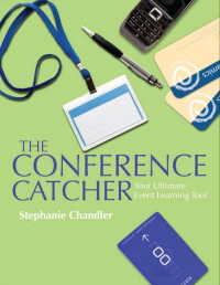The Conference Catcher - An Organized Journal for Capturing Ideas, Resources, and Action Items at Educational Conferences, Trade Shows, and Events