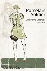 Porcelain Soldier: Discovering Gratitude in Cancer by Kelli Davis