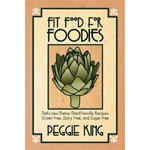 Fit Food for Foodies book by Peggie King